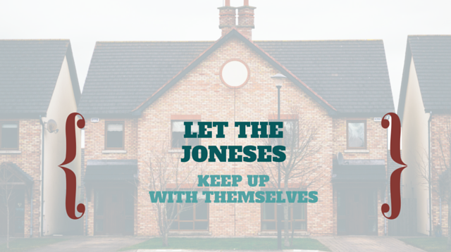 012 Let The Joneses Keep Up With Themselves